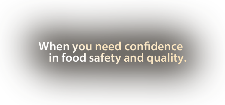 When you need confidence in food safety and quality.