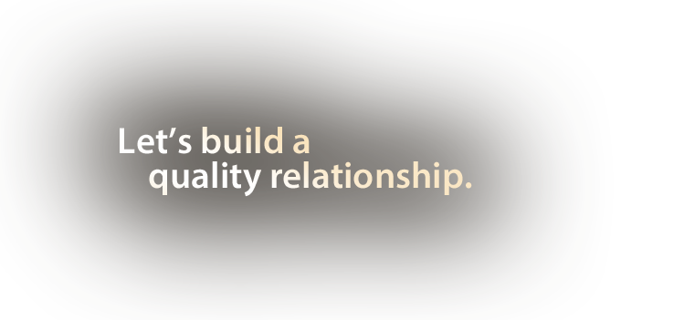 Let's build a quality relationship.
